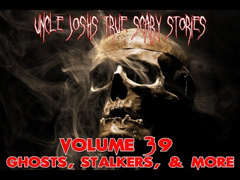 Uncle Josh's True Scary Stories Volume 39 | Ghosts, Stalkers & More | Horror Tales For The Campfire