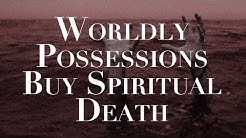Worldly Possessions Buy Spiritual Death