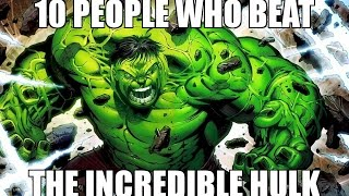 10 people who beat the incredible hulk