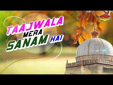 Taajwala Mera Sanam Hai | Abdul Habib Ajmeri | Taj Piya Ki Jogan | New Qawwali 2016