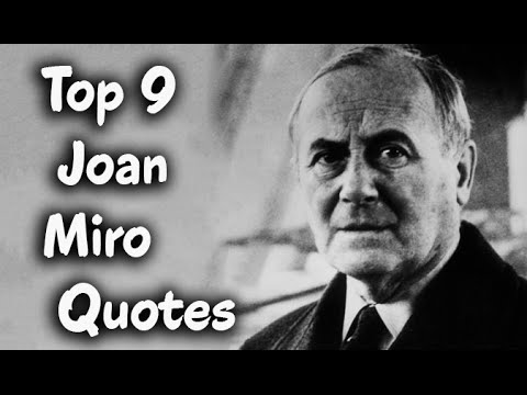 Top 9 Joan Miro Quotes - The Spanish Painter & Sculptor