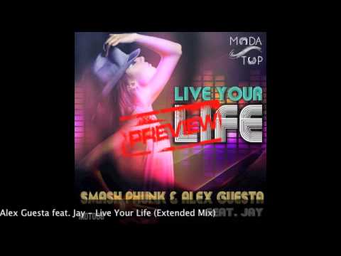 Smash Phunk & Alex Guesta feat Jay - Live Your Life (Extended Mix) [HQ PREVIEW]