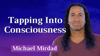 Tapping Into Consciousness