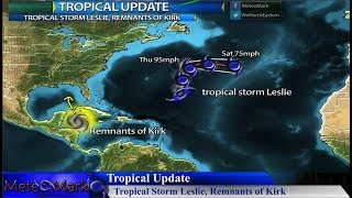 Tropical Storm Leslie, Remnants of Kirk, Stormy Pattern Continues , Oct 2, 2018