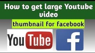 Post Your YouTube Videos On Facebook With Large Video Thumbnails ( English )