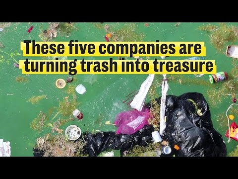 These five companies are turning trash into treasure