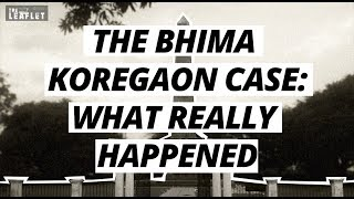 The Bhima Koregaon Case: What Really Happened