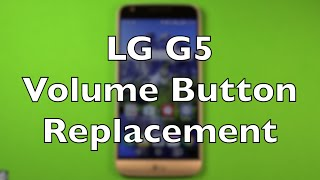 LG G5 Volume Buttons Replacement How To Change