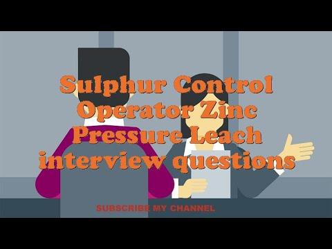 Sulphur Control Operator Zinc Pressure Leach interview questions