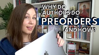 WHY DO AUTHORS DO PREORDERS (and how)? | An update to my own preorder process + how to do preorders