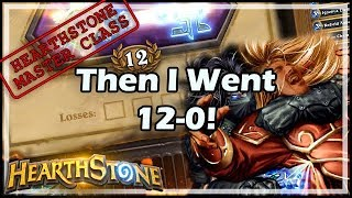Then I Went 12-0! - Hearthstone Master Class