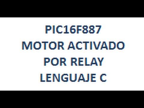 Download PIC16F887 - MOTOR ACTIVADO POR RELAY en Lenguaje C - Link para Descargar