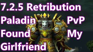 Found My Girlfriend - 7.2.5 Retribution Paladin PvP - WoW Legion