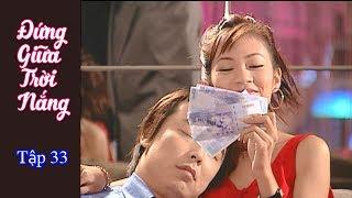 Phim Đài Loan Đứng bên trời nắng (Standing by the sun) - Tập 33 (Thuyết Minh)