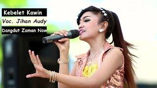 Lagu Dangdut Terbaru Jihan Audy Kebelet Kawin.mp3