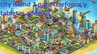 City Island 2 un juego para construir tu propia ciudad para telefonos y tabletas android