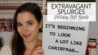 Holiday Gift Guide 2018 | Extravagant Splurges