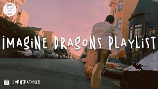 Imagine Dragons playlist (songs you need to hear)