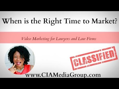 When is the Right Time to Market? | Video Marketing for Lawyers and Law Firms