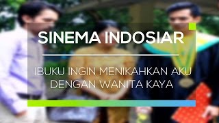 Sinema Indosiar - Ibuku Ingin Menikahkan Aku Dengan Wanita Kaya