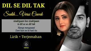 Lagu India Sedih Dil Se Dil Tak Lirik dan Terjemahan Versi Cewek Lagu Terbaik dan Populer