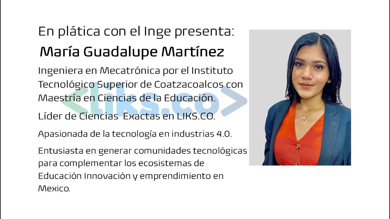 En plática con el Inge presenta:  María Guadalupe Martínez, Ingeniera en Mecatrónica