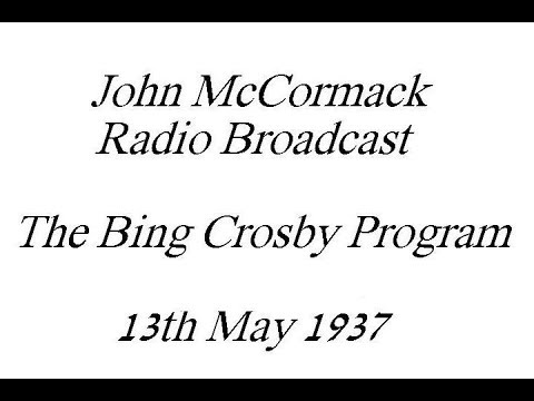 John McCormack Radio Broadcast.The Bing Crosby Program,13th May 1937