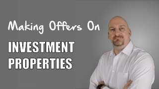Making Offers On Investment Property | Real Estate Investing Tips