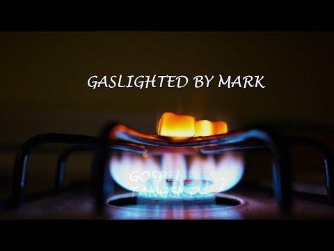 Gaslighted by Mark (Part 2) – Gospel Tangents