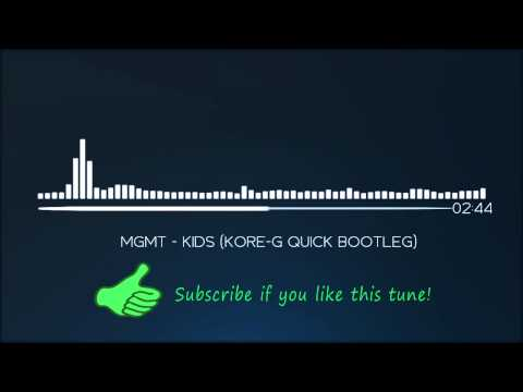 [Bounce] MGMT - KIDS (KORE-G QUICK BOOTLEG)