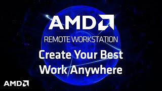 AMD Remote Workstation: Create Your Best Work Anywhere