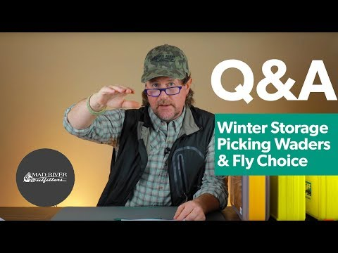 Q&A | #8 - Winter Storage, Picking Waders, Fly Selection