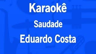 Baixar Karaokê Saudade - Eduardo Costa