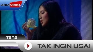 Tere - Tak Ingin Usai | Official Video