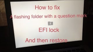 how to fix a flashing folder with  question mark,EFI lock and then restore on a 2012 MacBook Air