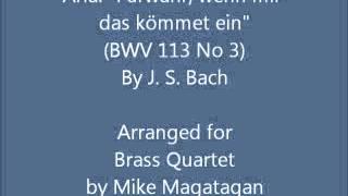 """Aria: """"Fürwahr, wenn mir das kömmet ein"""" (BWV 113 No 3) for Brass Quartet"""