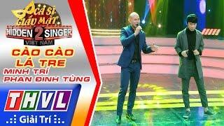 THVL | Ca sĩ giấu mặt 2016 - Tập 16 | Bán kết 2: Cào cào lá tre - Minh Trí, Phan Đinh Tùng