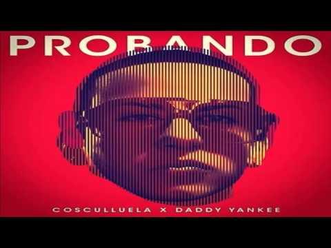 Cosculluela Ft. Daddy Yankee - Probando (Version Corta)