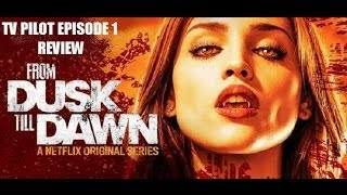 FROM DUSK TILL DAWN ( 2014 )  TV Pilot Episode 1 Review