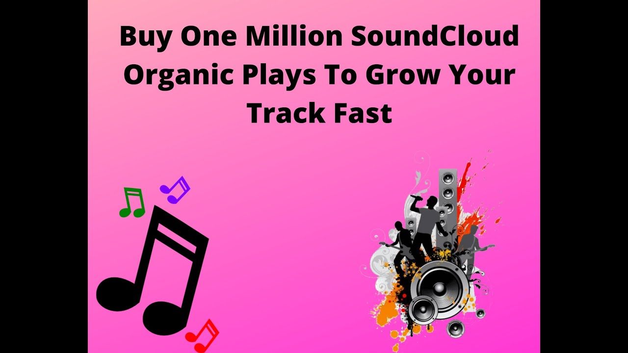 Buy One Million SoundCloud Organic Plays To Grow Your Track Fast