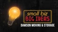 SMALL BIZ BIG IDEAS - Dawson Moving & Storage