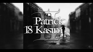 Patrick - 18 Kasım II