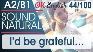 44/100 I'd be grateful… - Я был бы благодарен 🇺🇸 Разговорный английский язык | OK English