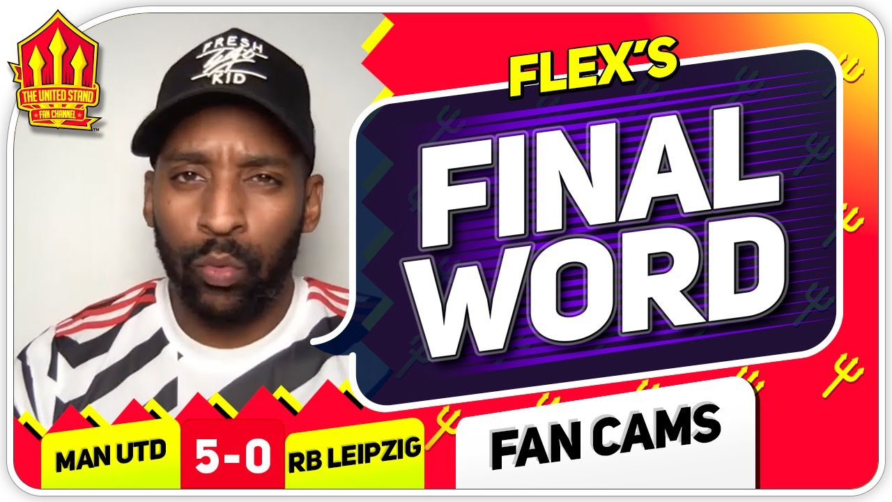 FLEX! WHAT A PERFORMANCE! Manchester United 5-0 RB Leipzig Flex's Final Word