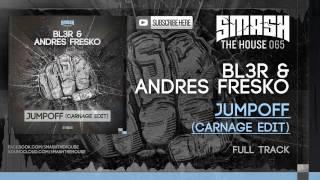 BL3R & Andres Fresko - Jumpoff (Carnage Edit)