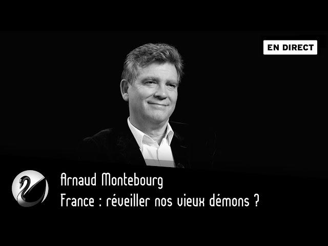 France : réveiller nos vieux démons ? Arnaud Montebourg [ En direct ]