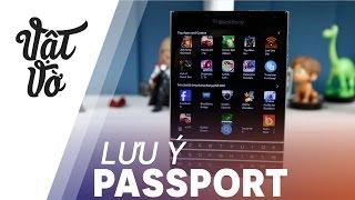 Vật Vờ| CẦN PHẢI XEM nếu định mua Blackberry Passport