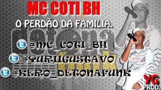 MC COTI BH - PERDÃO DA FAMILIA ♫♪ ' DJ WANDEKO BH ' $$ DETONA FUNK PROD. $$