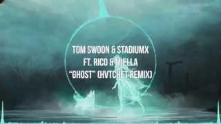 Tom Swoon & Stadiumx ft. Rico & Miella - Ghost (HVTCHET Remix)
