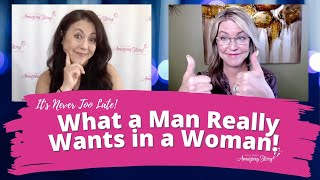 What a Man Really Wants in a Woman - Dating Advice for Women Over 50